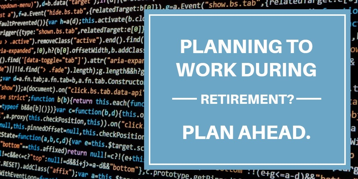 Planning To Work During Retirement Better Plan Ahead